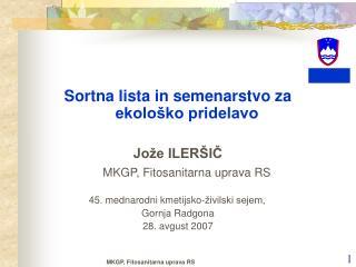 Sortna lista in semenarstvo za ekološko pridelavo Jože ILERŠIČ MKGP, Fitosanitarna uprava RS