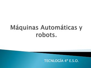 M�quinas Autom�ticas y robots.