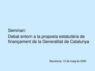 Seminari:  Debat entorn a la proposta estatutària de finançament de la Generalitat de Catalunya