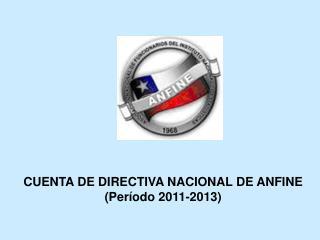 CUENTA DE DIRECTIVA NACIONAL DE ANFINE (Período 2011-2013)