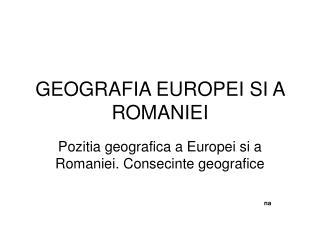 GEOGRAFIA EUROPEI SI A ROMANIEI