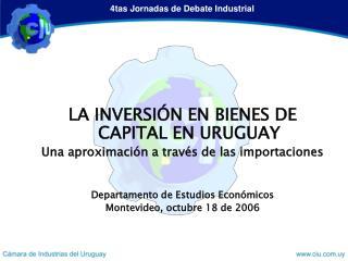 LA INVERSIÓN EN BIENES DE CAPITAL EN URUGUAY Una aproximación a través de las importaciones
