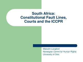 South Africa:  Constitutional Fault Lines,  Courts and the ICCPR