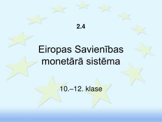 2.4 Eiropas Savienības  monetārā sistēma