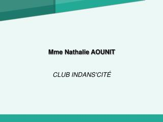 Mme Nathalie AOUNIT CLUB INDANS'CIT�