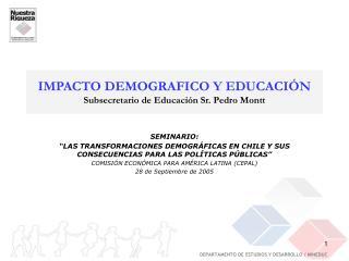 IMPACTO DEMOGRAFICO Y EDUCACIÓN Subsecretario  de Educación Sr.  Pedro Montt