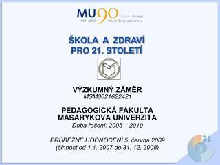 VÝZKUMNÝ ZÁMĚR MSM0021622421 PEDAGOGICKÁ FAKULTA MASARYKOVA UNIVERZITA Doba řešení: 2005 – 2010