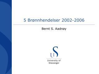 5 Br�nnhendelser 2002-2006
