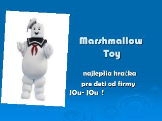Marshmallow                        Toy