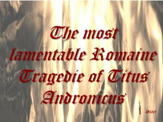 The most  lamentable  Romaine Tragedie  of  Titus Andronicus