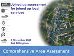 Joined up assessment for joined up local services        6 November 2008 Zo  Billingham