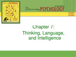 Chapter 7: Thinking, Language, and Intelligence