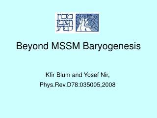 Beyond MSSM Baryogenesis
