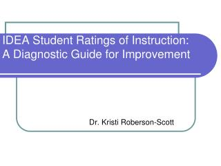 IDEA Student Ratings of Instruction:                   A Diagnostic Guide for Improvement