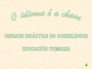 UNIDADE DIDÁCTICA DO CORRELINGUA EDUCACIÓN PRIMARIA
