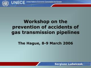 Workshop on the prevention of accidents of gas transmission pipelines The Hague, 8-9 March 2006