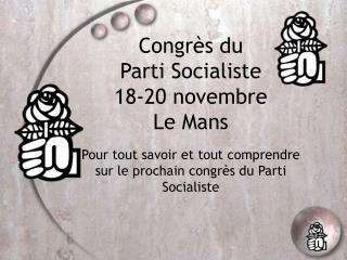Congrès du  Parti Socialiste  18-20 novembre  Le Mans