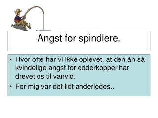 Angst for spindlere.