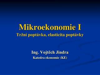 Mikroekonomie I Tržní poptávka,  elasticita poptávky