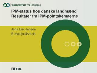 IPM-status hos danske landmænd Resultater fra IPM-pointskemaerne