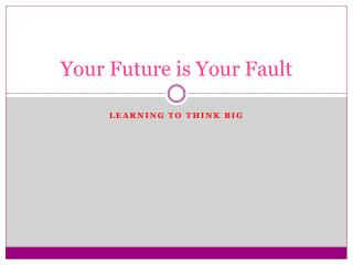 Your Future is Your Fault