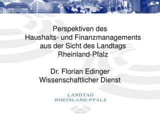 Perspektiven des  Haushalts- und Finanzmanagements aus der Sicht des Landtags  Rheinland-Pfalz