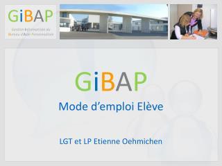 G i B A P Mode d'emploi Elève
