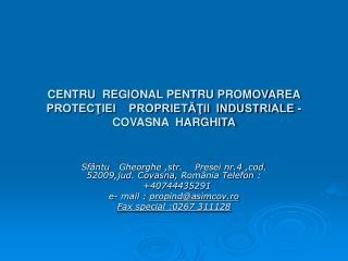 Sfântu  Gheorghe ,str.   Presei nr.4  ,cod.  52009 ,jud. Covasna, România Tel efon  :