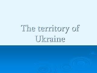 The territory of Ukraine
