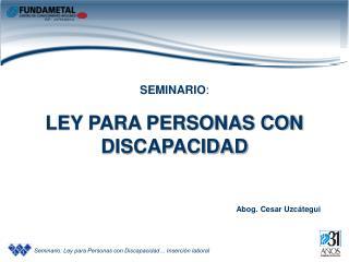 SEMINARIO : LEY PARA PERSONAS CON DISCAPACIDAD