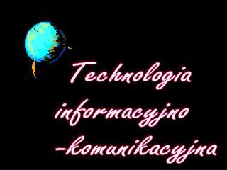 Technologia informacyjno -komunikacyjna