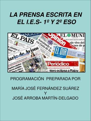 LA PRENSA ESCRITA EN  EL I.E.S- 1º Y 2º ESO PROGRAMACIÓN  PREPARADA POR