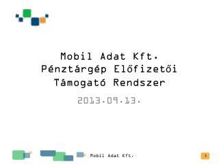 Mobil Adat Kft. Pénztárgép Előfizetői Támogató  R endszer
