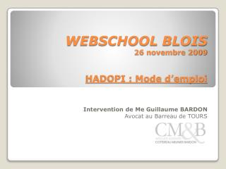 WEBSCHOOL BLOIS 26 novembre 2009 HADOPI : Mode d'emploi