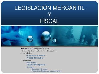 LEGISLACI�N MERCANTIL  Y FISCAL
