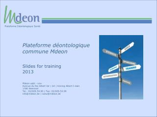 Plateforme déontologique 	commune  Mdeon Slides for training 2013 Mdeon asbl  -  vzw