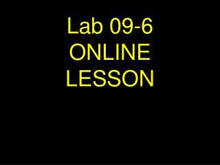 Lab 09-6        ONLINE        LESSON