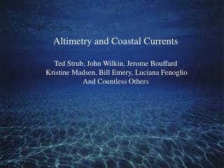 Altimetry and Coastal Currents Ted Strub, John Wilkin, Jerome Bouffard