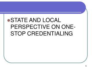 STATE AND LOCAL PERSPECTIVE ON ONE-STOP CREDENTIALING