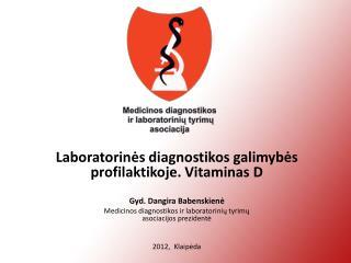 Laboratorinės diagnostikos galimybės profilaktikoje. Vitaminas D Gyd. Dangira Babenskienė
