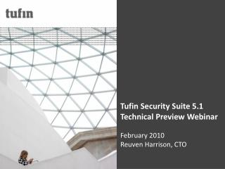 Tufin Security Suite 5.1 Technical Preview Webinar February 2010 Reuven Harrison, CTO