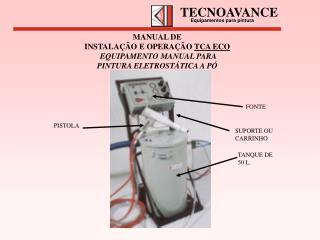 MANUAL DE INSTALAÇÃO E OPERAÇÃO  TCA ECO EQUIPAMENTO MANUAL PARA  PINTURA ELETROSTÁTICA A PÓ