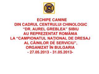 """ECHIPE CANINE  DIN CADRUL CENTRULUI CHINOLOGIC  """"DR. AUREL GREBLEA"""" SIBIU  AU REPREZENTAT ROMÂNIA"""