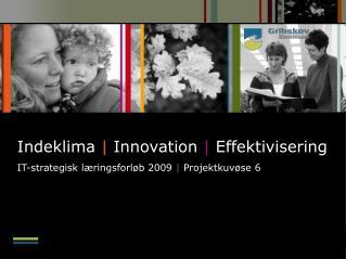 Indeklima     Innovation     Effektivisering