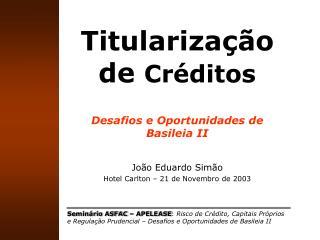 Titularização de  Créditos Desafios e Oportunidades de Basileia II João Eduardo Simão