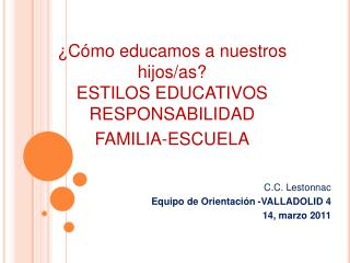 ¿ Cómo educamos a nuestros hijos/as? ESTILOS EDUCATIVOS   RESPONSABILIDAD  FAMILIA-ESCUELA