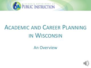 Academic and Career Planning in Wisconsin  An Overview