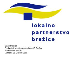 Stane Preskar  Predsednik Vodstvenega odbora LP Brežice  Predstavitev za CIP