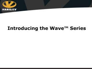 Introducing the Wave ™ Series