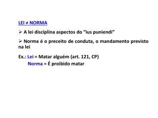 "LEI ≠ NORMA  A lei disciplina aspectos do ""ius puniendi"""